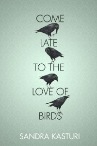 Cover photo from http://tightropebooks.com/come-late-to-the-love-of-birds-sandra-kasturi/
